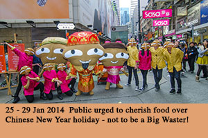 25 - 29 Jan 2014 Public urged to cherish food over Chinese New Year holiday - not to be a Big Waste!