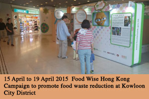 15 April to 19 April 2015 Food Wise Hong Kong Campaign to promote food waste reduction at Kowloon City District