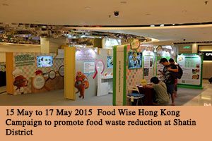 15 May to 17 May 2015 Food Wise Hong Kong Campaign to promote food waste reduction at Shatin District