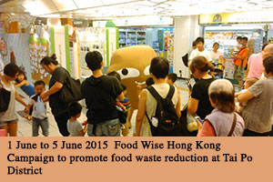 1 June to 5 June 2015 Food Wise Hong Kong Campaign to promote food waste reduction at Tai Po District