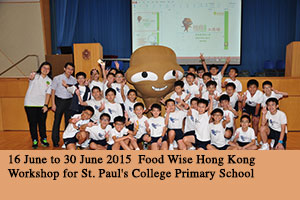 16 June to 30 June 2015 Food Wise Hong Kong Workshop for St. Paul's College Primary School