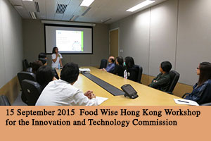 15 September 2015 Food Wise Hong Kong Workshop for the Innovation and Technology Commission