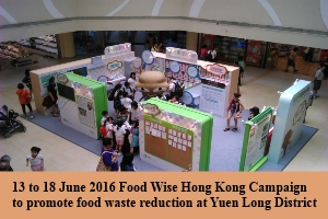 13 to 18 June 2016 Food Wise Hong Kong Campaign to promote food waste reduction at Yuen Long District