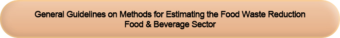 General Guidelines on Methods for Estimating the Food Waste Reduction (Food and Beverage Sector)